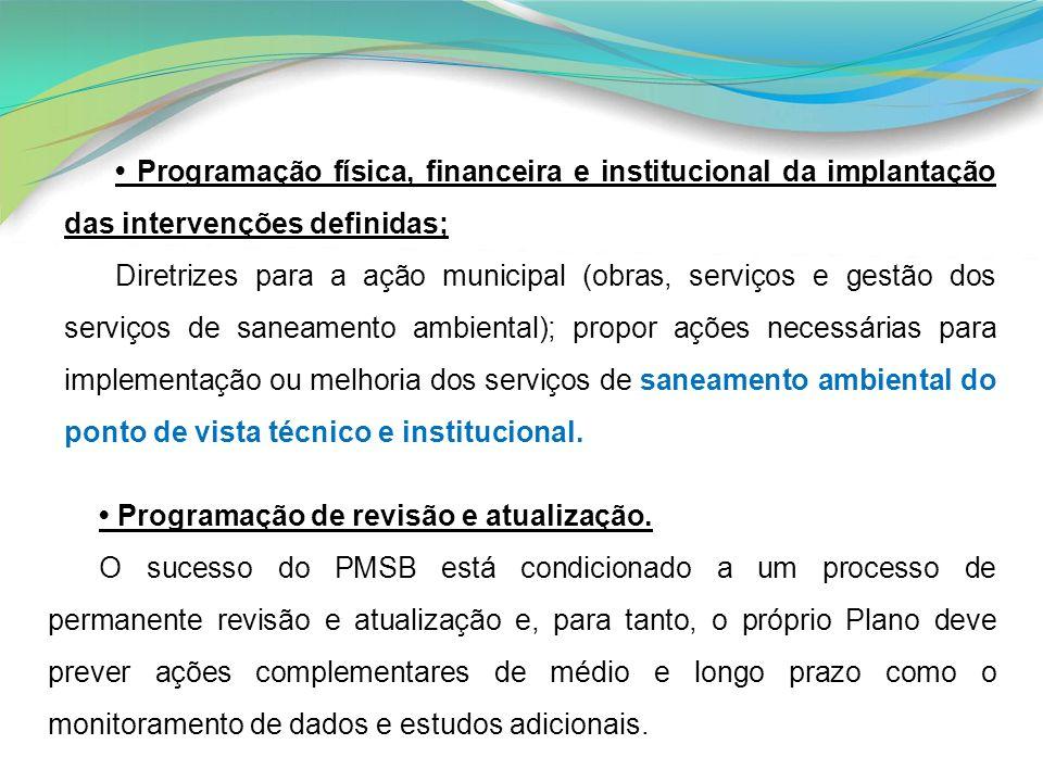 • Programação física, financeira e institucional da implantação das intervenções definidas;