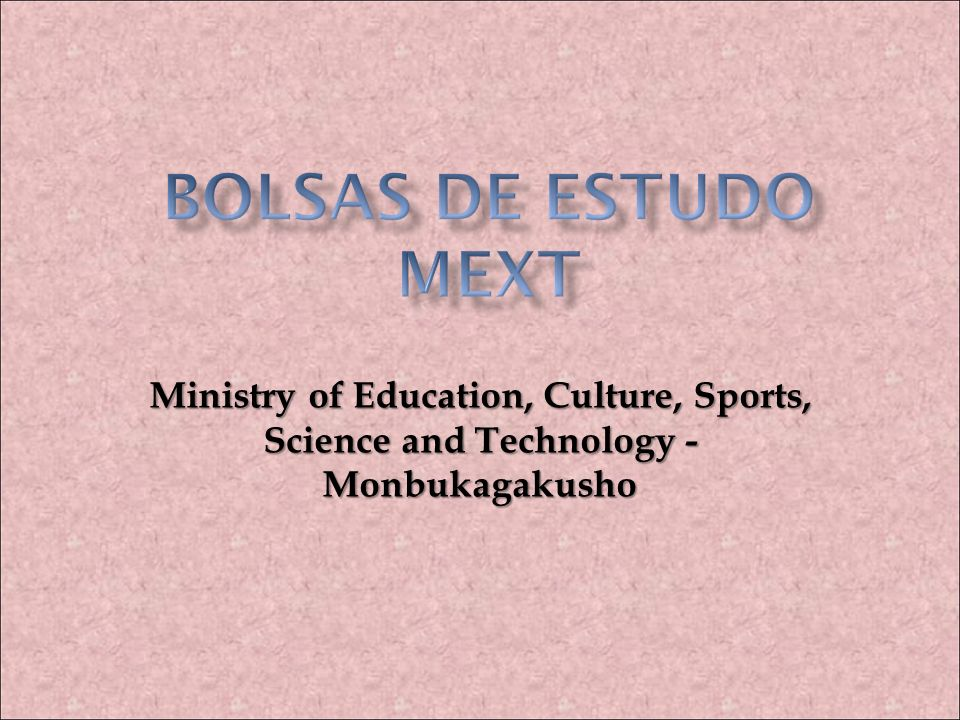 BOLSAS DE ESTUDO MEXT Ministry of Education, Culture, Sports, Science and Technology - Monbukagakusho.