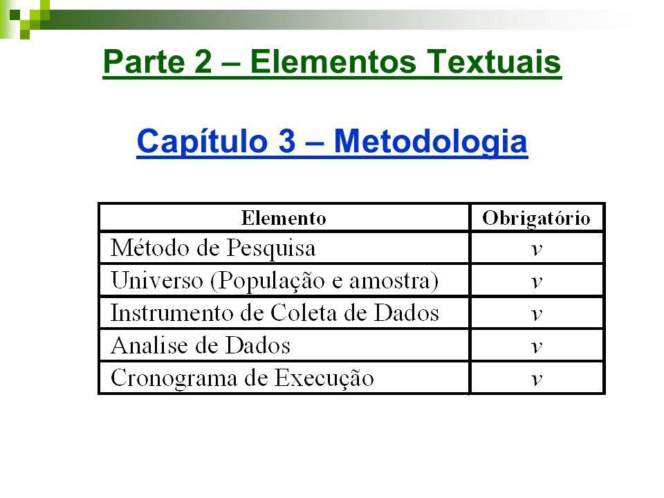 Parte 2 – Elementos Textuais Capítulo 3 – Metodologia