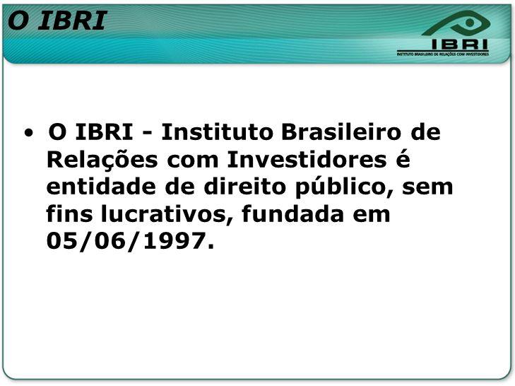 O IBRI O IBRI - Instituto Brasileiro de Relações com Investidores é