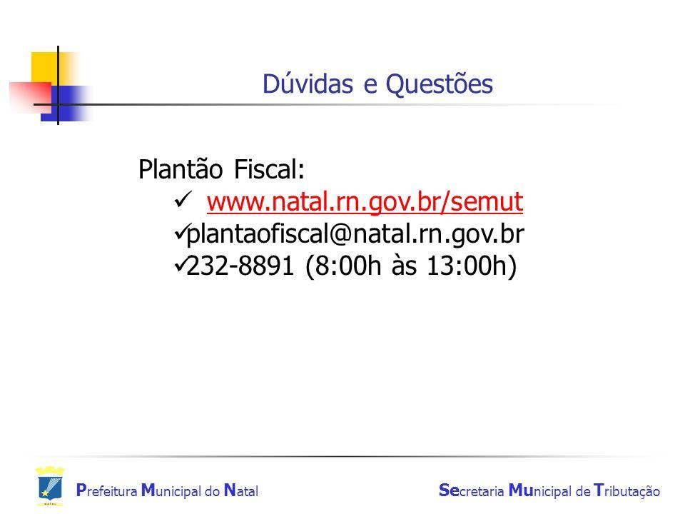 Dúvidas e Questões Plantão Fiscal: www.natal.rn.gov.br/semut.