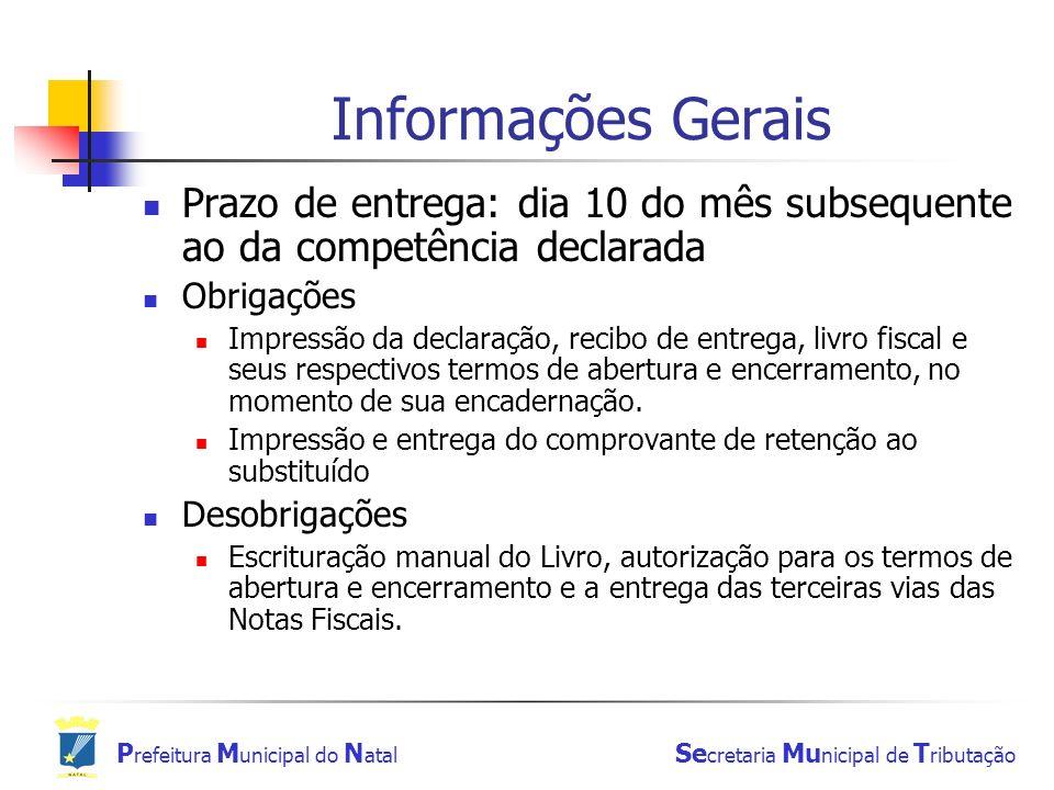 Informações Gerais Prazo de entrega: dia 10 do mês subsequente ao da competência declarada. Obrigações.