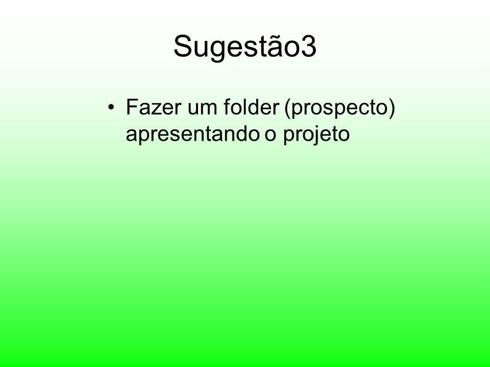 Sugestão3 Fazer um folder (prospecto) apresentando o projeto