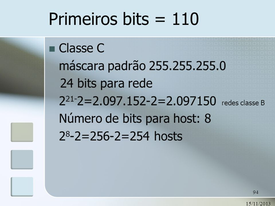 Primeiros bits = 110 Classe C máscara padrão 255.255.255.0