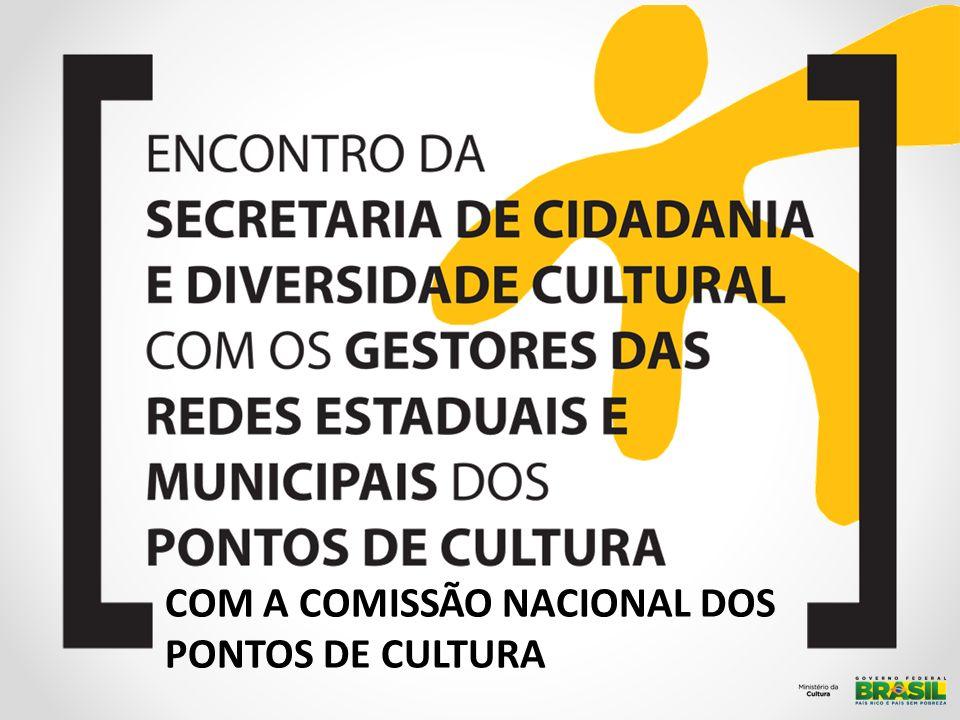 COM A COMISSÃO NACIONAL DOS PONTOS DE CULTURA