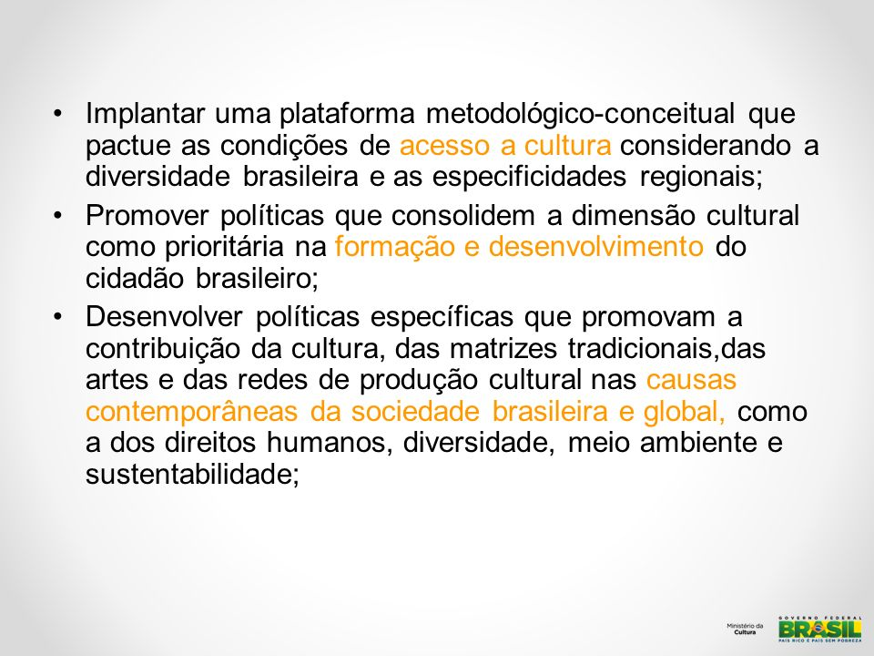 Implantar uma plataforma metodológico-conceitual que pactue as condições de acesso a cultura considerando a diversidade brasileira e as especificidades regionais;