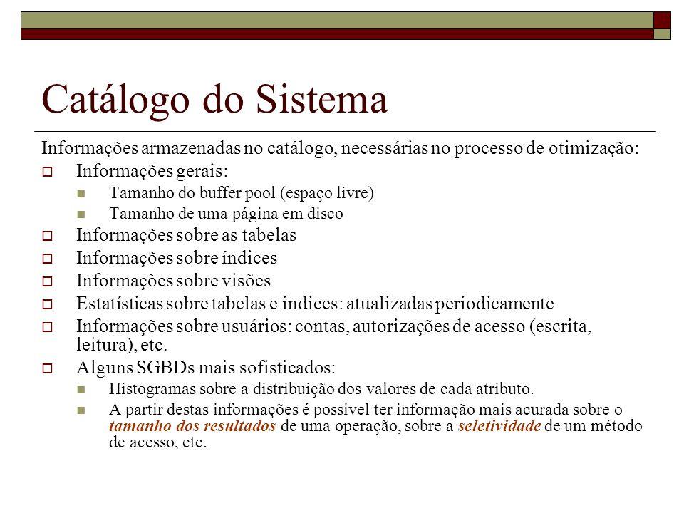 Catálogo do Sistema Informações armazenadas no catálogo, necessárias no processo de otimização: Informações gerais: