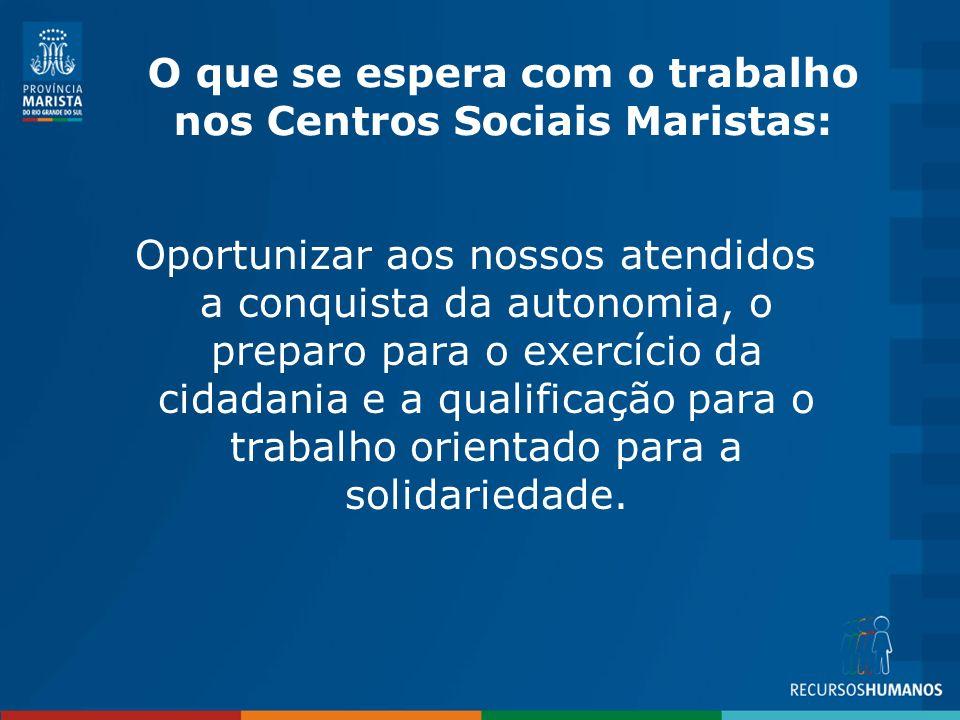 O que se espera com o trabalho nos Centros Sociais Maristas: