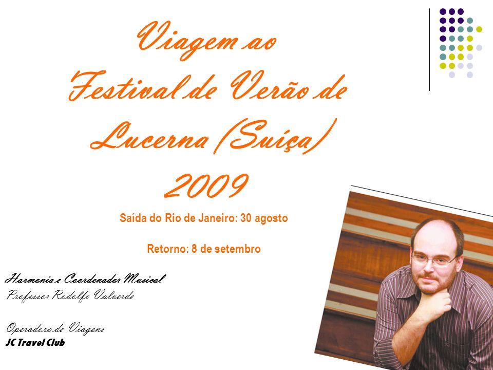 Viagem ao Festival de Verão de Lucerna (Suíça) 2009 Saída do Rio de Janeiro: 30 agosto Retorno: 8 de setembro