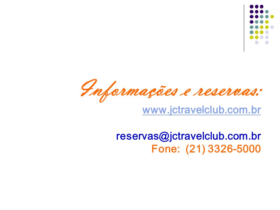 Informações e reservas: www. jctravelclub. com