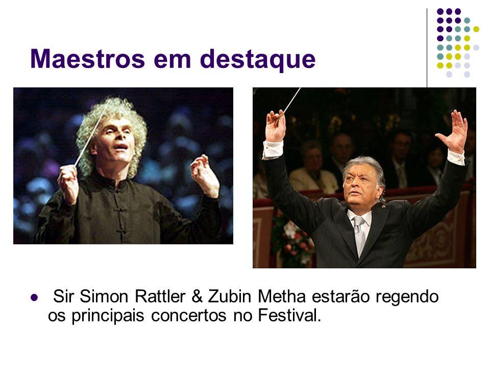 Maestros em destaque Sir Simon Rattler & Zubin Metha estarão regendo os principais concertos no Festival.