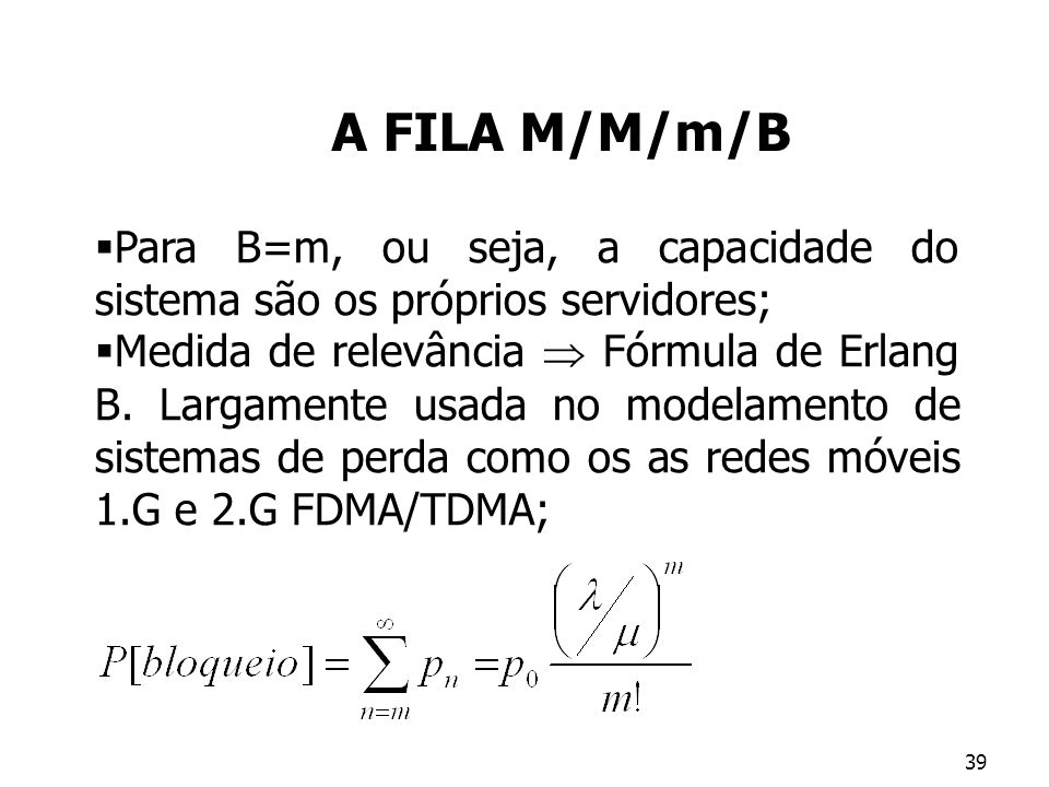 A FILA M/M/m/B Para B=m, ou seja, a capacidade do sistema são os próprios servidores;