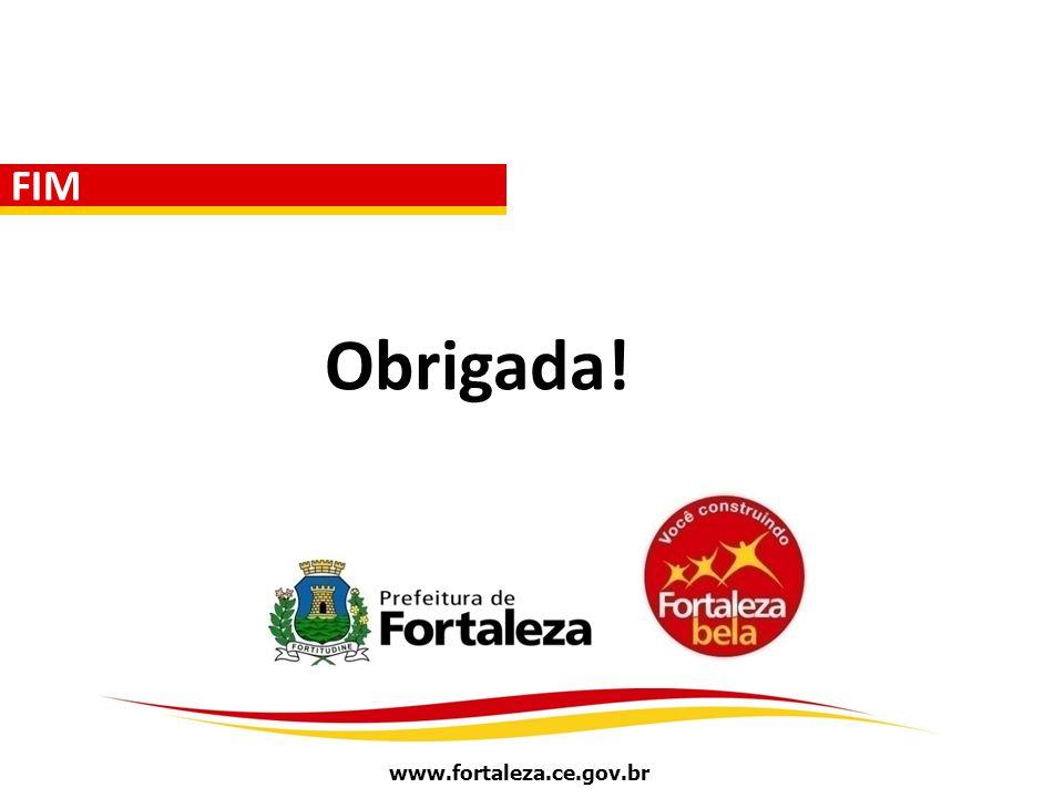 FIM Obrigada! www.fortaleza.ce.gov.br