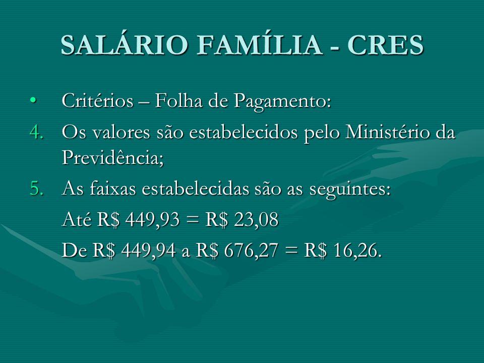 SALÁRIO FAMÍLIA - CRES Critérios – Folha de Pagamento: