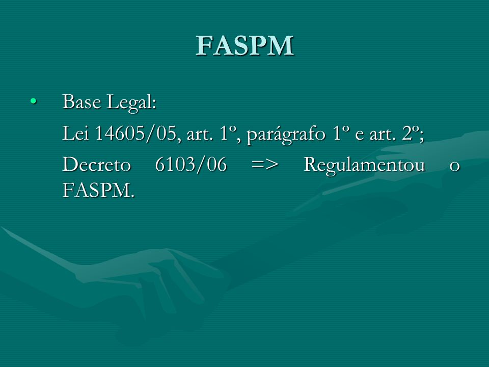 FASPM Base Legal: Lei 14605/05, art. 1º, parágrafo 1º e art. 2º;