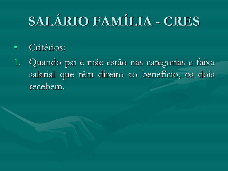 SALÁRIO FAMÍLIA - CRES Critérios: