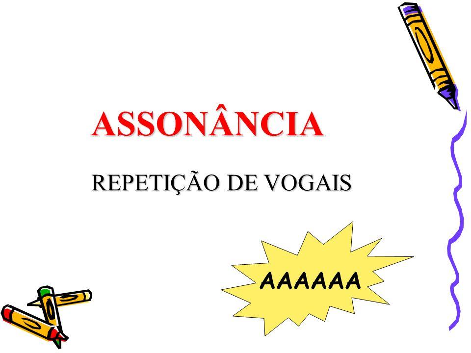 ASSONÂNCIA REPETIÇÃO DE VOGAIS AAAAAA