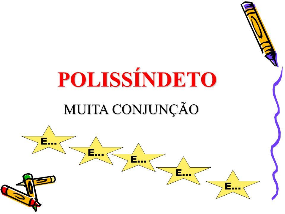 POLISSÍNDETO MUITA CONJUNÇÃO E... E... E... E... E...