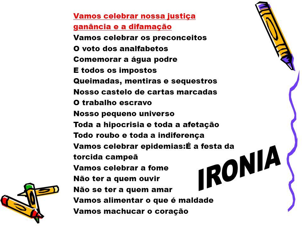IRONIA Vamos celebrar nossa justiça ganância e a difamação