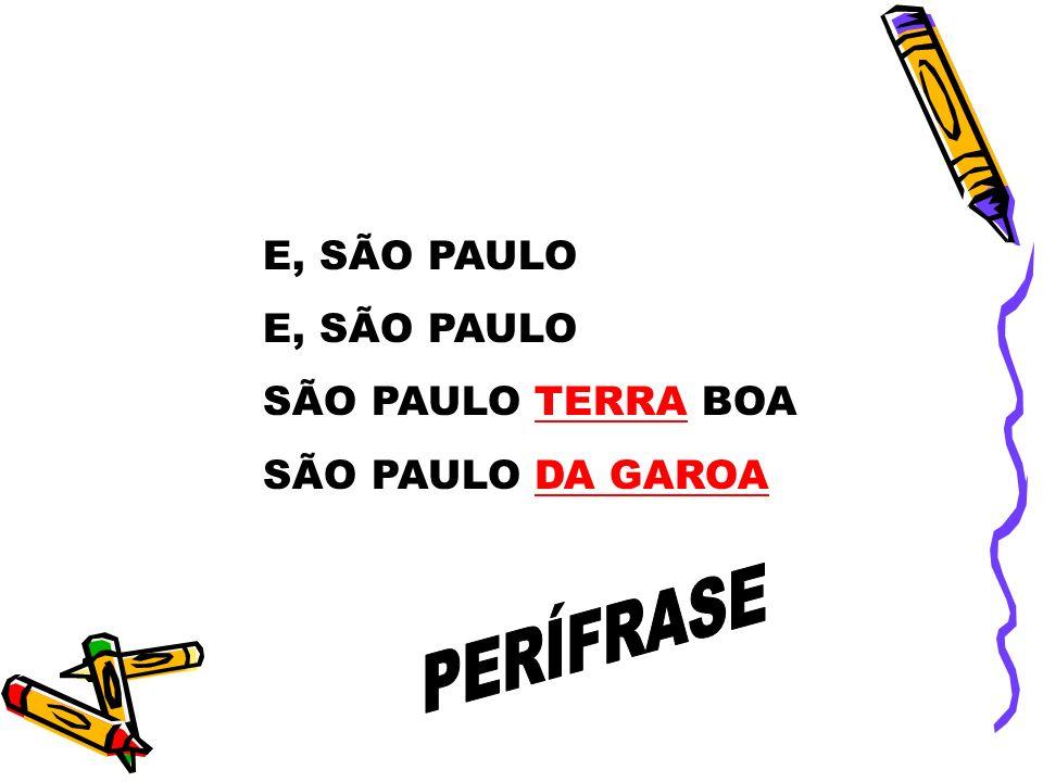 E, SÃO PAULO SÃO PAULO TERRA BOA SÃO PAULO DA GAROA PERÍFRASE