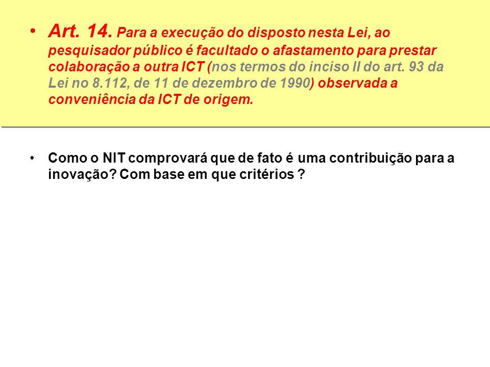 Art. 14. Para a execução do disposto nesta Lei, ao pesquisador público é facultado o afastamento para prestar colaboração a outra ICT (nos termos do inciso II do art. 93 da Lei no 8.112, de 11 de dezembro de 1990) observada a conveniência da ICT de origem.
