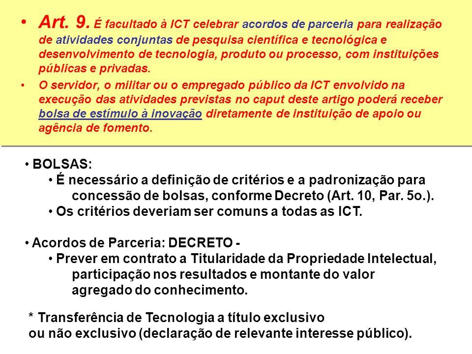 Art. 9. É facultado à ICT celebrar acordos de parceria para realização de atividades conjuntas de pesquisa científica e tecnológica e desenvolvimento de tecnologia, produto ou processo, com instituições públicas e privadas.