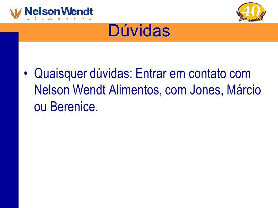 Dúvidas Quaisquer dúvidas: Entrar em contato com Nelson Wendt Alimentos, com Jones, Márcio ou Berenice.