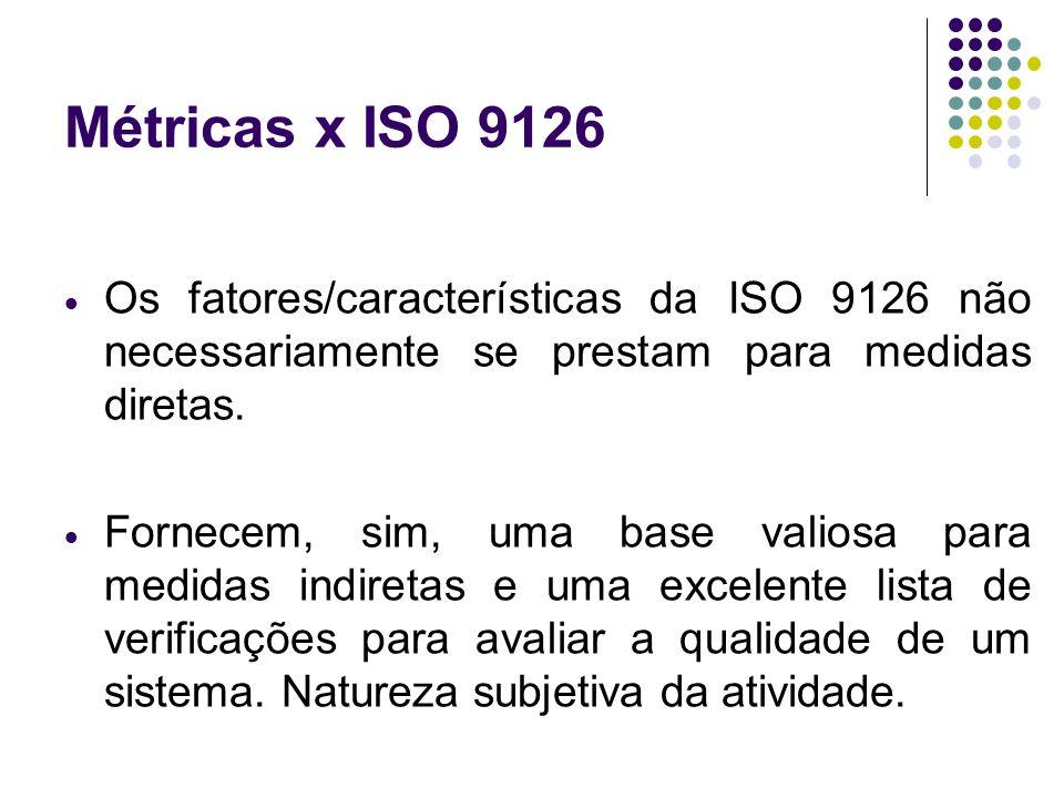 Métricas x ISO 9126 Os fatores/características da ISO 9126 não necessariamente se prestam para medidas diretas.