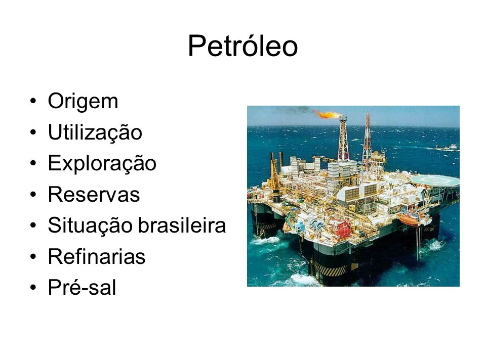 Petróleo Origem Utilização Exploração Reservas Situação brasileira