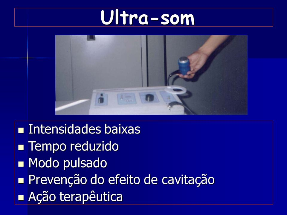Ultra-som Intensidades baixas Tempo reduzido Modo pulsado