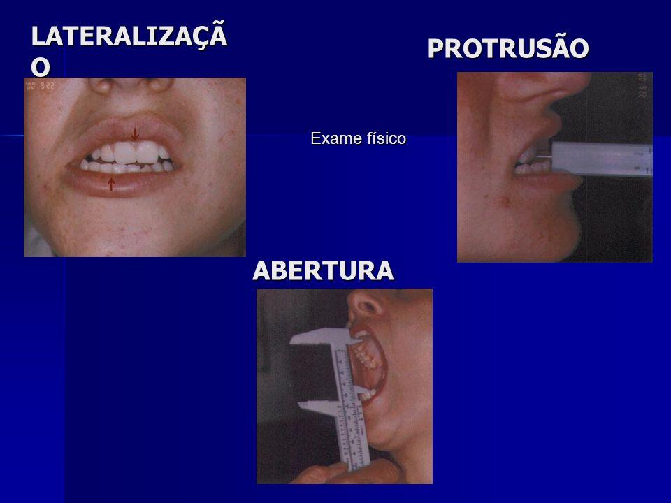 LATERALIZAÇÃO PROTRUSÃO Exame físico ABERTURA