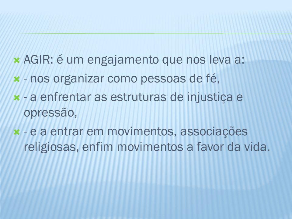 AGIR: é um engajamento que nos leva a: