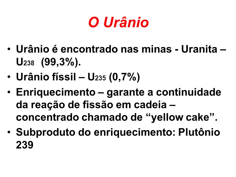 O Urânio Urânio é encontrado nas minas - Uranita – U238 (99,3%).