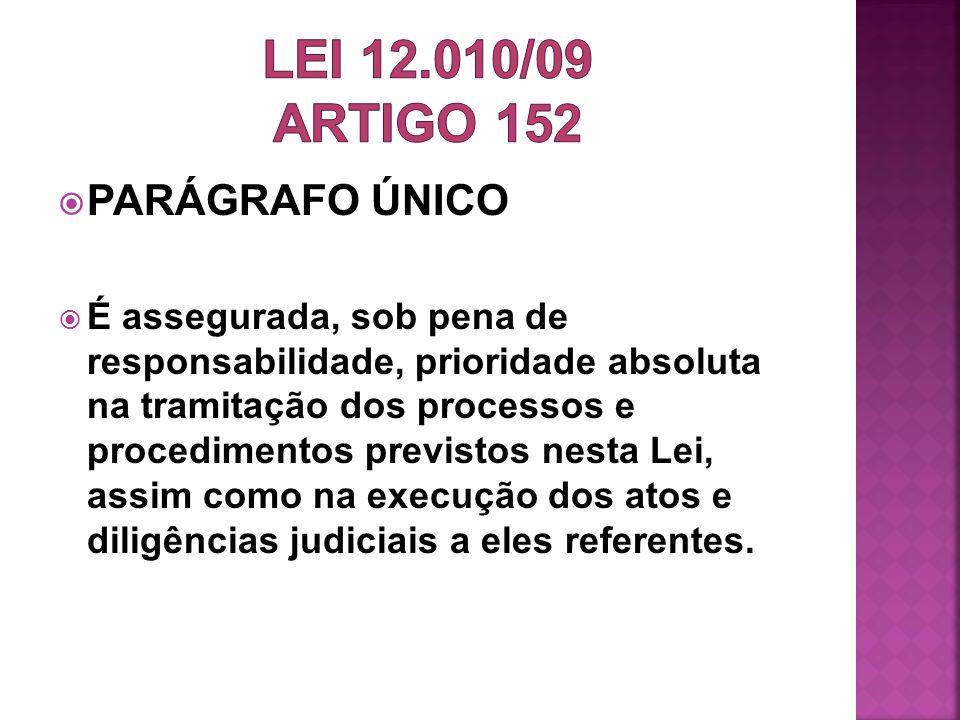 LEI 12.010/09 ARTIGO 152 PARÁGRAFO ÚNICO