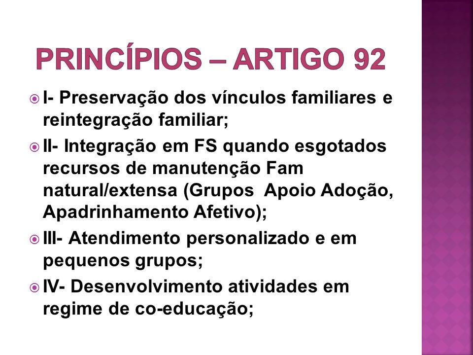 PRINCÍPIOS – artigo 92 I- Preservação dos vínculos familiares e reintegração familiar;