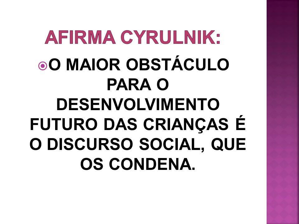 AFIRMA CYRULNIK: O MAIOR OBSTÁCULO PARA O DESENVOLVIMENTO FUTURO DAS CRIANÇAS É O DISCURSO SOCIAL, QUE OS CONDENA.