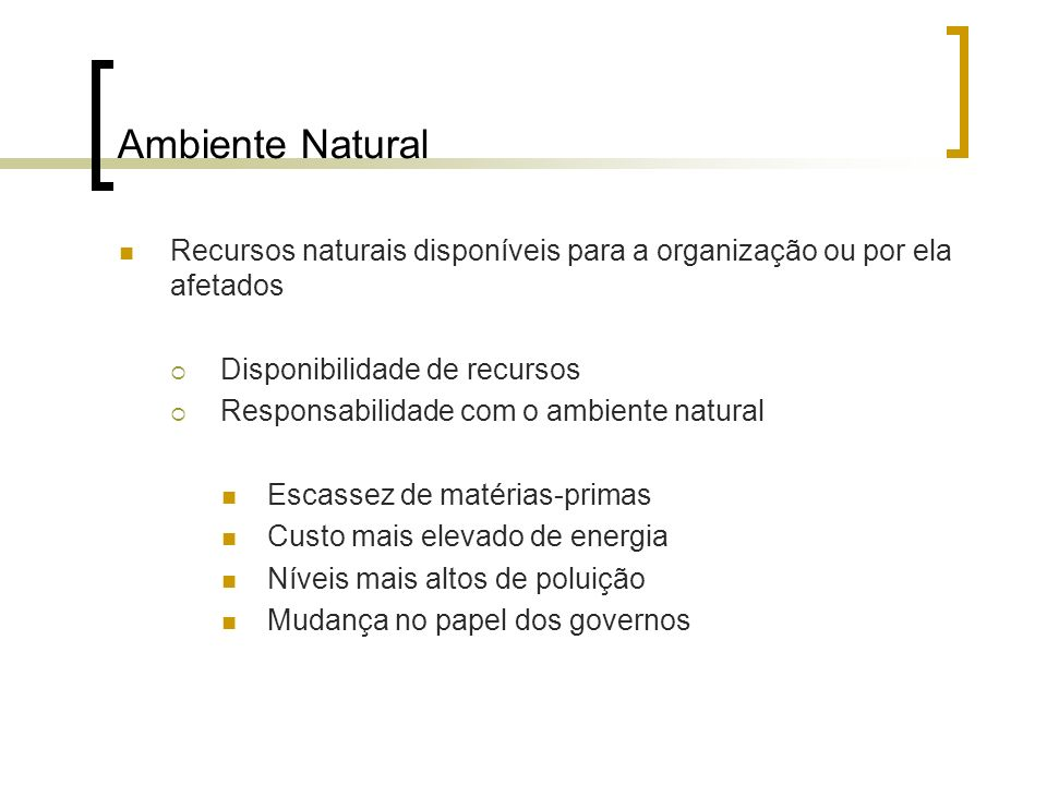 Ambiente Natural Recursos naturais disponíveis para a organização ou por ela afetados. Disponibilidade de recursos.