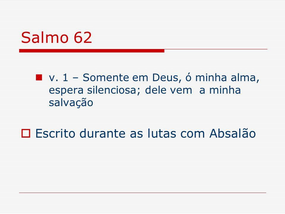 Salmo 62 Escrito durante as lutas com Absalão