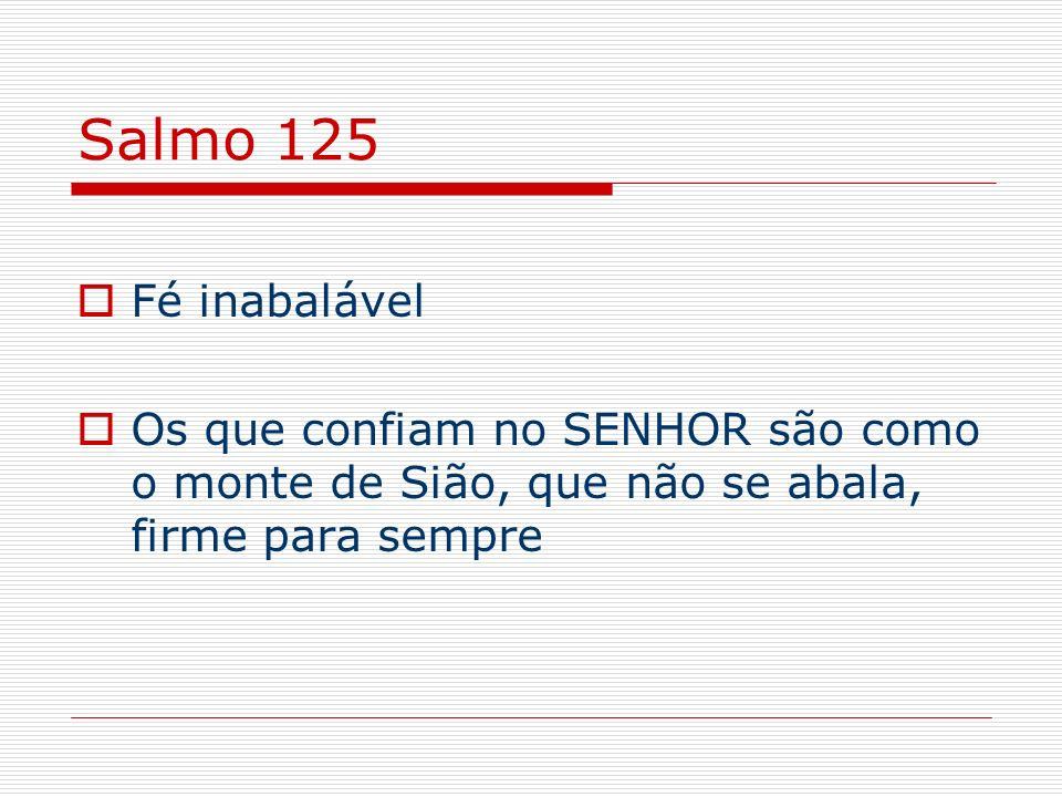 Salmo 125Fé inabalável.