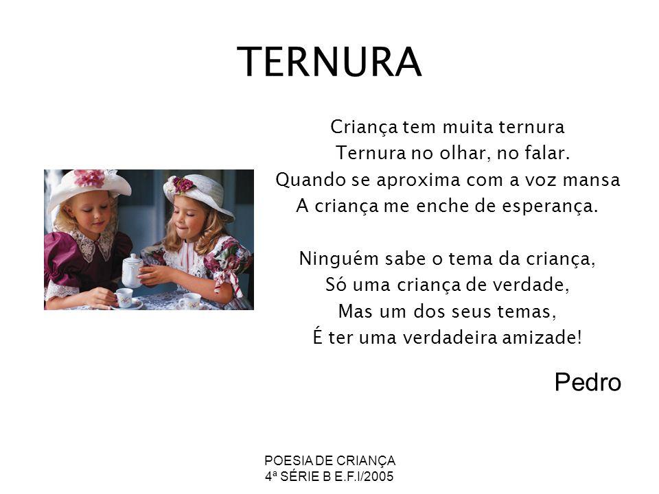 TERNURA Pedro Criança tem muita ternura Ternura no olhar, no falar.
