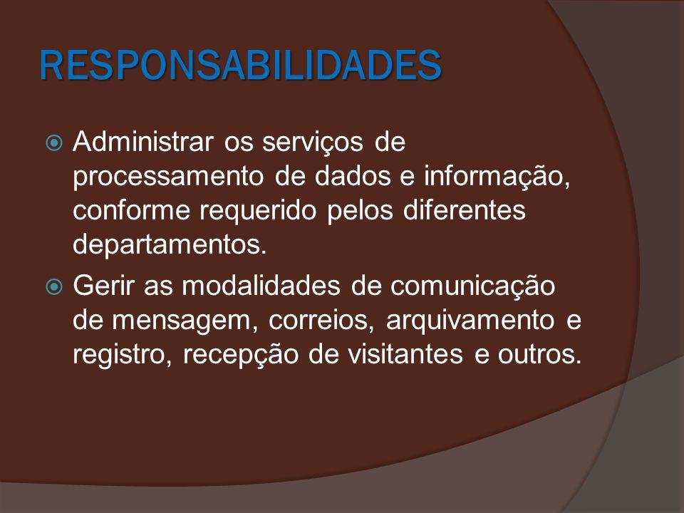 RESPONSABILIDADES Administrar os serviços de processamento de dados e informação, conforme requerido pelos diferentes departamentos.