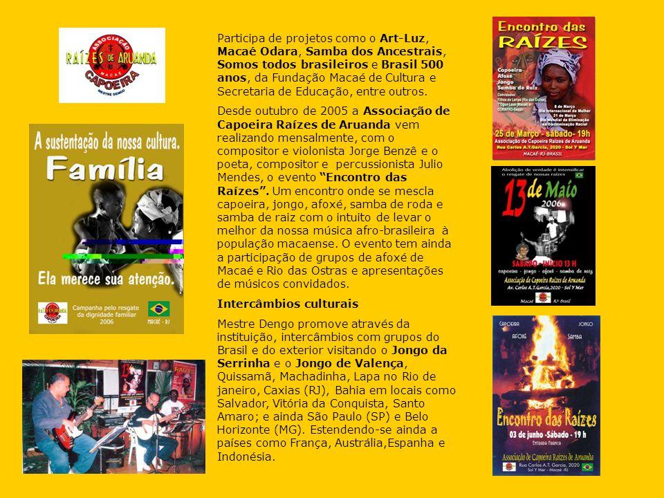 Participa de projetos como o Art-Luz, Macaé Odara, Samba dos Ancestrais, Somos todos brasileiros e Brasil 500 anos, da Fundação Macaé de Cultura e Secretaria de Educação, entre outros.