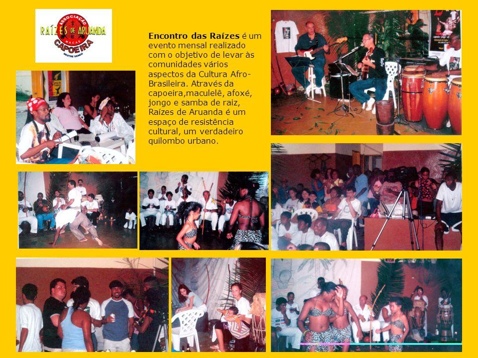 Encontro das Raízes é um evento mensal realizado com o objetivo de levar às comunidades vários aspectos da Cultura Afro-Brasileira.