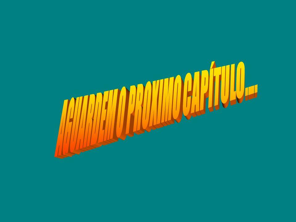 AGUARDEM O PROXIMO CAPÍTULO....