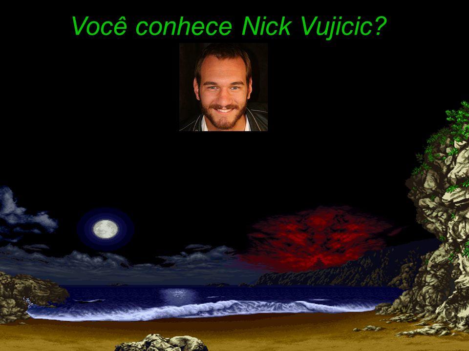 Você conhece Nick Vujicic