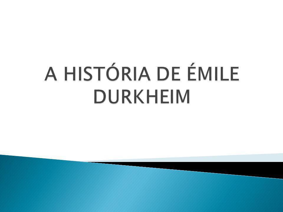 A HISTÓRIA DE ÉMILE DURKHEIM