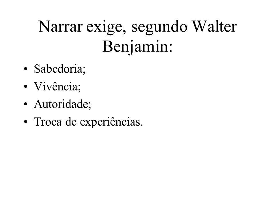 Narrar exige, segundo Walter Benjamin: