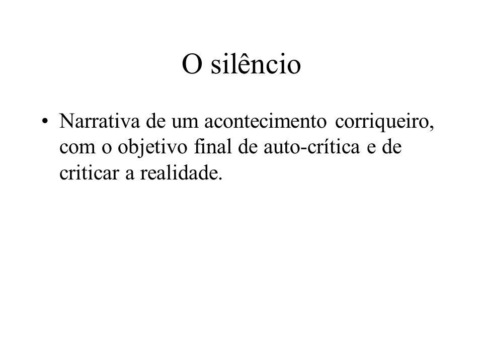 O silêncioNarrativa de um acontecimento corriqueiro, com o objetivo final de auto-crítica e de criticar a realidade.