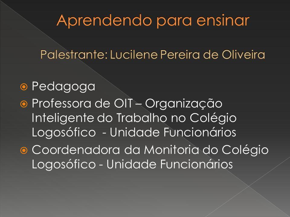 Aprendendo para ensinar Palestrante: Lucilene Pereira de Oliveira