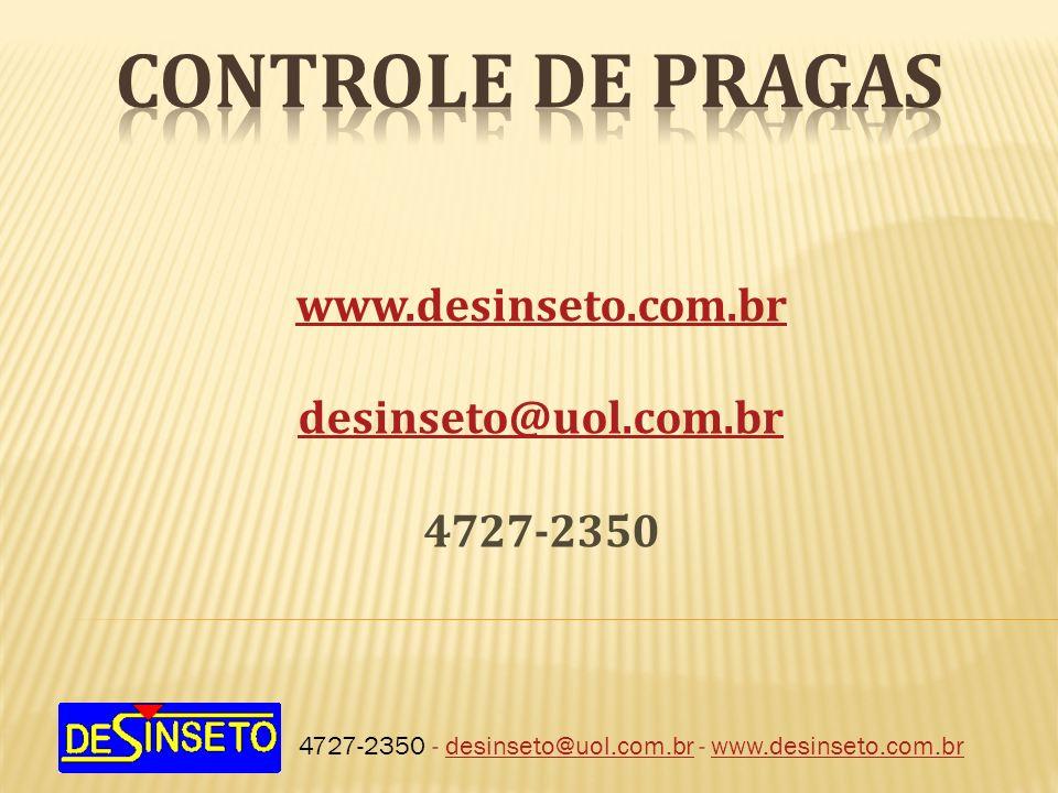 CONTROLE DE PRAGAS www.desinseto.com.br desinseto@uol.com.br 4727-2350